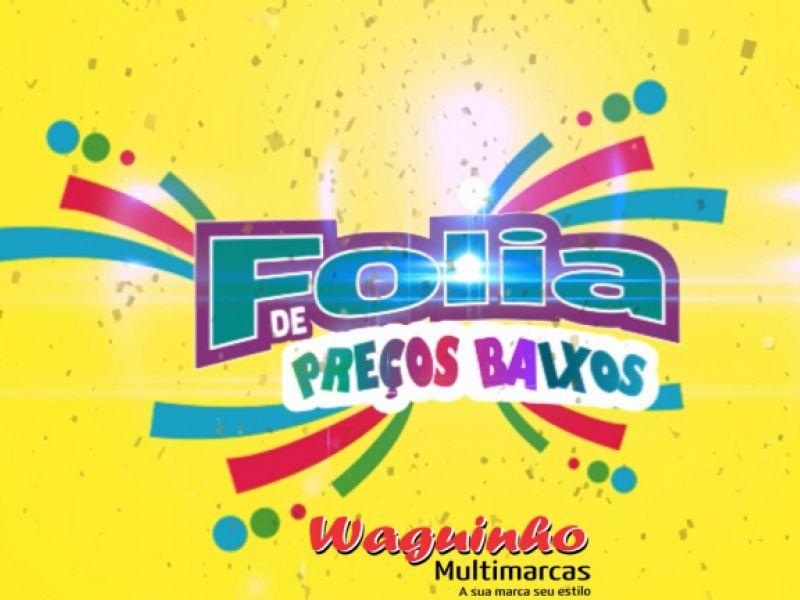 Carnaval de preços baixos continua com excelentes ofertas em Waguinho Multimarcas